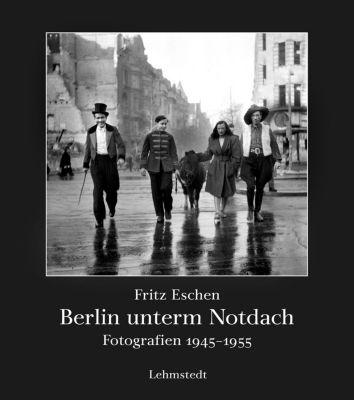 Berlin unterm Notdach, Fritz Eschen
