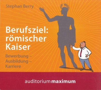 Berufsziel: römischer Kaiser, 1 Audio-CD, Stephen Berry