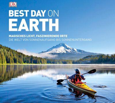 Best day on earth. Magisches Licht, faszinierende Orte. Die Welt von Sonnenaufgang bis Sonnenuntergang