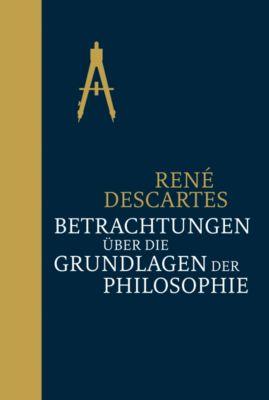 Betrachtungen über die Grundlagen der Philosophie, René Descartes