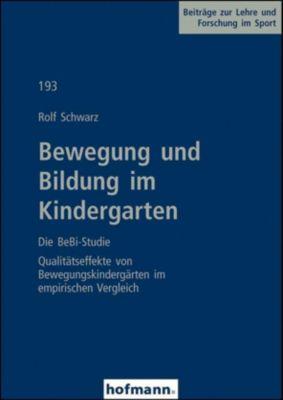 Bewegung und Bildung im Kindergarten - Die BeBi-Studie, Rolf Schwarz