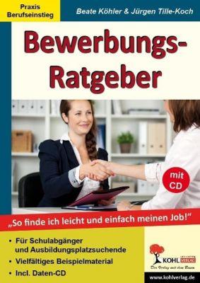 Bewerbungs-Ratgeber, m. CD-ROM, Beate Köhler, Jürgen Tille-Koch