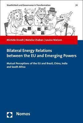 Bilateral Energy Relations between the EU and Emerging Powers, Michèle Knodt, Natalia Chaban, Louise Nielsen