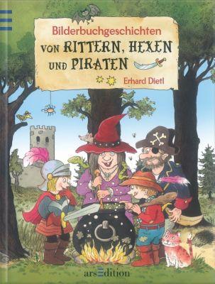 Bilderbuchgeschichten von Rittern, Hexen und Piraten, Erhard Dietl, Ingrid Uebe