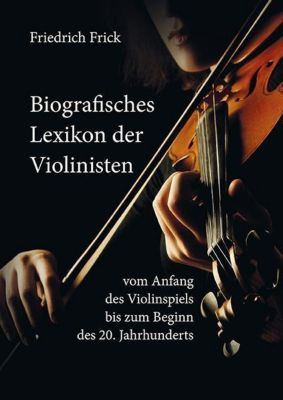 Biografisches Lexikon der Violinisten, Friedrich Frick