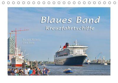 Blaues Band - Kreuzfahrtschiffe (Tischkalender 2018 DIN A5 quer), Rainer Kulartz