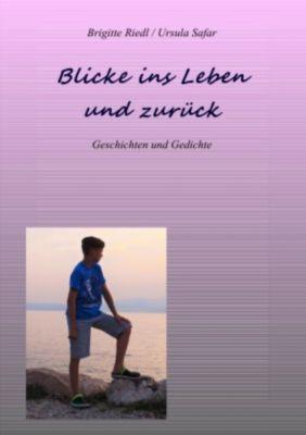 Blicke ins Leben und zurück, Ursula Safar, Brigitte Riedl