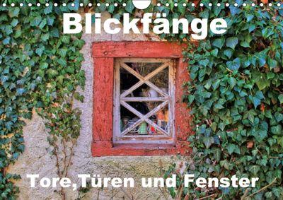 Blickfänge - Tore, Türen und Fenster (Wandkalender 2018 DIN A4 quer) Dieser erfolgreiche Kalender wurde dieses Jahr mit, Arno Klatt