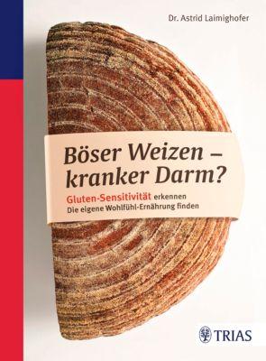 Böser Weizen - kranker Darm?, Astrid Laimighofer