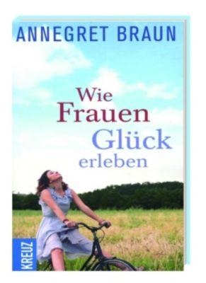 Braun, A: Wie Frauen Glück erleben, Annegret Braun