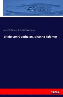 Briefe von Goethe an Johanna Fahlmer, Johann Wolfgang von Goethe, Ludwig von Ulrichs