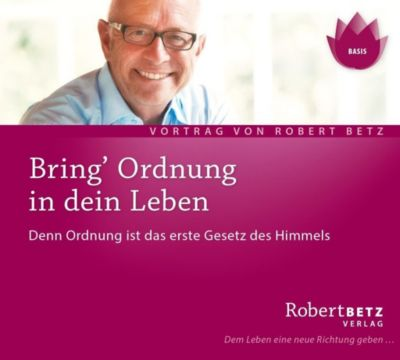 Bring Ordnung in Dein Leben, Audio-CD, Robert Betz