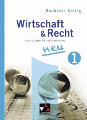 Buchners Kolleg Wirtschaft & Recht neu: Bd.1 Jahrgangsstufe 11, Gotthard Bauer, Max Bauer, Gerhard Pfeil, Stephan Podes