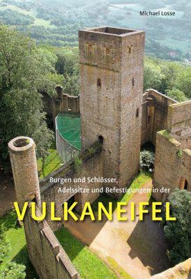 Burgen, Schlösser, Adelssitze und Befestigungen in der Vulkaneifel, Michael Losse
