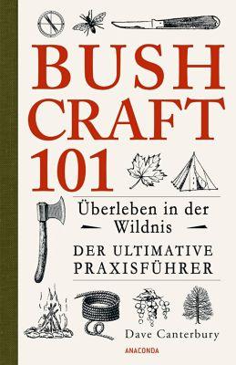 Bushcraft 101 - Überleben in der Wildnis, Dave Canterbury