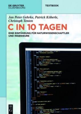 C-Programmieren in 10 Tagen, Jan P. Gehrke, Patrick Köberle, Christoph Tenten