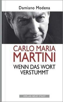 Carlo Maria Martini. Wenn das Wort verstummt, Damiano Modena