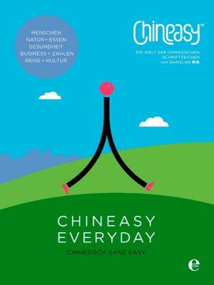 Chineasy Everyday - Die Welt der chinesischen Schriftzeichen, ShaoLan Hsueh
