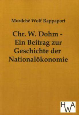 Chr. W. Dohm - Ein Beitrag zur Geschichte der Nationalökonomie, Mordché W. Rappaport