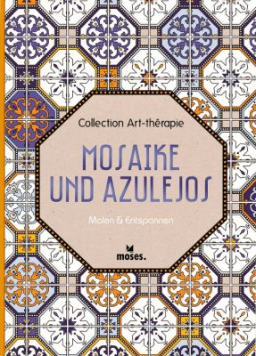 Collection Art-thérapie: Mosaike und Azulejos