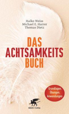 Das Achtsamkeits-Buch, Halko Weiss, Michael E. Harrer, Thomas Dietz