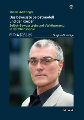 Das bewusste Selbstmodell und der Körper, CD, Thomas Metzinger