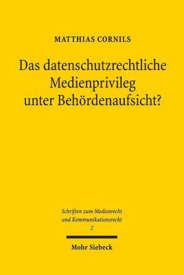 Das datenschutzrechtliche Medienprivileg unter Behördenaufsicht?, Matthias Cornils