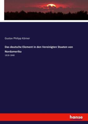 Das deutsche Element in den Vereinigten Staaten von Nordamerika, Gustav Philipp Körner