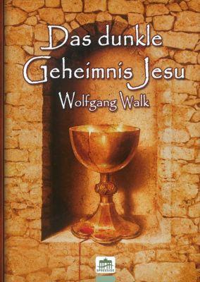 Das dunkle Geheimnis Jesu, Wolfgang Walk