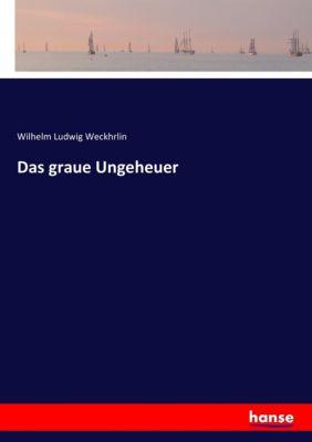 Das graue Ungeheuer, Wilhelm Ludwig Weckhrlin