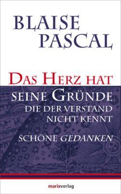 Das Herz hat seine Gründe, die der Verstand nicht kennt, Blaise Pascal