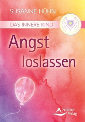 Das Innere Kind - Angst loslassen, Susanne Hühn