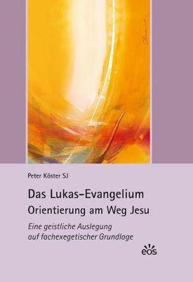 Das Lukas-Evangelium. Orientierung am Weg Jesu, Peter Köster