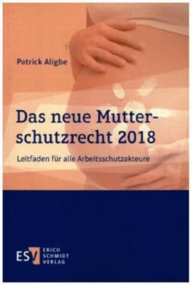 Das neue Mutterschutzrecht 2018, Patrick Aligbe