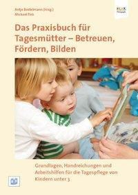 Das Praxisbuch für Tagesmütter - Betreuen, Fördern, Bilden, Antje Bostelmann, Michael Fink