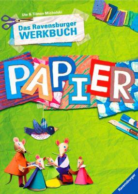 Das Ravensburger Werkbuch Papier, Tilman Michalski, Ute Michalski