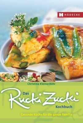 Das Rucki Zucki Kochbuch, Christina Kleiner-Röhr