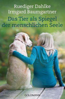 Das Tier als Spiegel der menschlichen Seele, Ruediger Dahlke, Irmgard Baumgartner