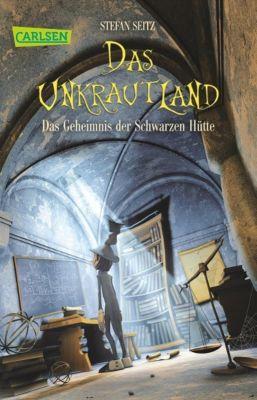 Das Unkrautland Band 2: Das Geheimnis der Schwarzen Hütte, Stefan Seitz