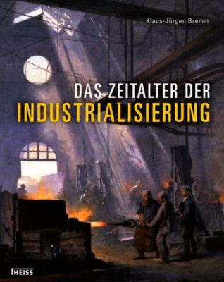 Das Zeitalter der Industrialisierung, Klaus-Jürgen Bremm