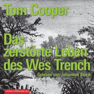 Das zerstörte Leben des Wes Trench, 8 Audio-CDs, Tom Cooper