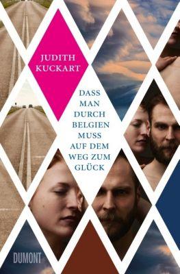 Dass man durch Belgien muss auf dem Weg zum Glück, Judith Kuckart