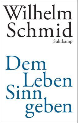 Dem Leben Sinn geben, Wilhelm Schmid