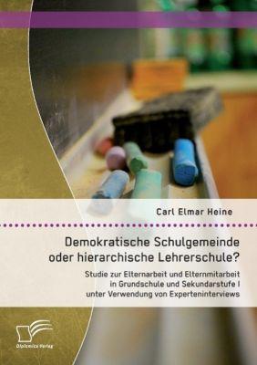 Demokratische Schulgemeinde oder hierarchische Lehrerschule? Studie zur Elternarbeit und Elternmitarbeit in Grundschule, Carl Elmar Heine