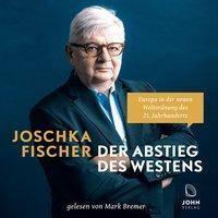Der Abstieg des Westens: Europa in der neuen Weltordnung des 21. Jahrhunderts, MP3-CD, Joschka Fischer