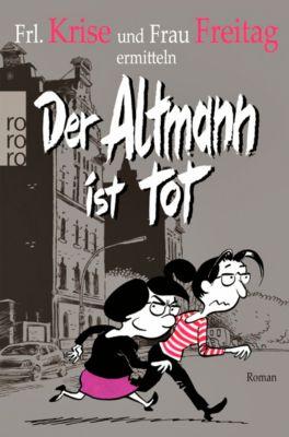 Der Altmann ist tot, Frl. Krise, Frau Freitag