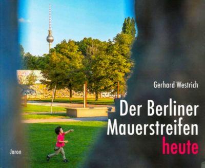 Der Berliner Mauerstreifen heute, Gerhard Westrich