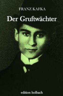 Der Gruftwächter, Franz Kafka