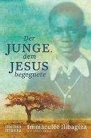 Der Junge, dem Jesus begegnete, Immaculée Ilibagiza