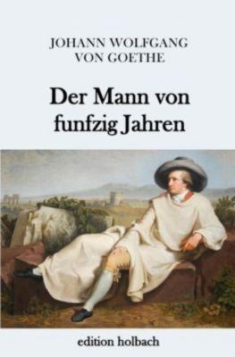 Der Mann von funfzig Jahren, Johann Wolfgang von Goethe